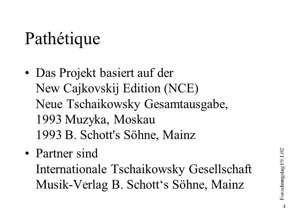 Forschungstag 19.1.02 4 Pathétique Das Projekt basiert auf der New Cajkovskij Edition (NCE) Neue Tschaikowsky Gesamtausgabe, 1993 Muzyka, Moskau 1993
