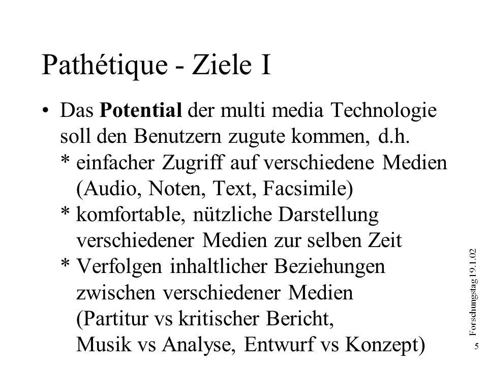 Forschungstag 19.1.02 26 Pathétique - Prototyp Prototype-Anwendung wurde entwickelt (Macromedia s director) mit dem Ziel, Anforderungen an die Benutzungsschnittstelle spezifizieren features demonstrieren und debattieren technische Anforderungen hinsichtlich Ergonomie, Plattformen etc.