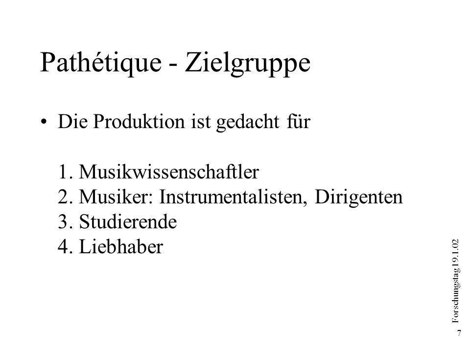 Forschungstag 19.1.02 7 Pathétique - Zielgruppe Die Produktion ist gedacht für 1. Musikwissenschaftler 2. Musiker: Instrumentalisten, Dirigenten 3. St