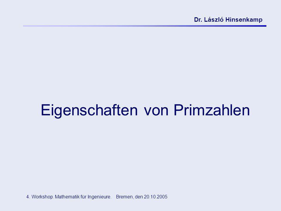 Dr. László Hinsenkamp 4. Workshop. Mathematik für Ingenieure. Bremen, den 20.10.2005 Eigenschaften von Primzahlen