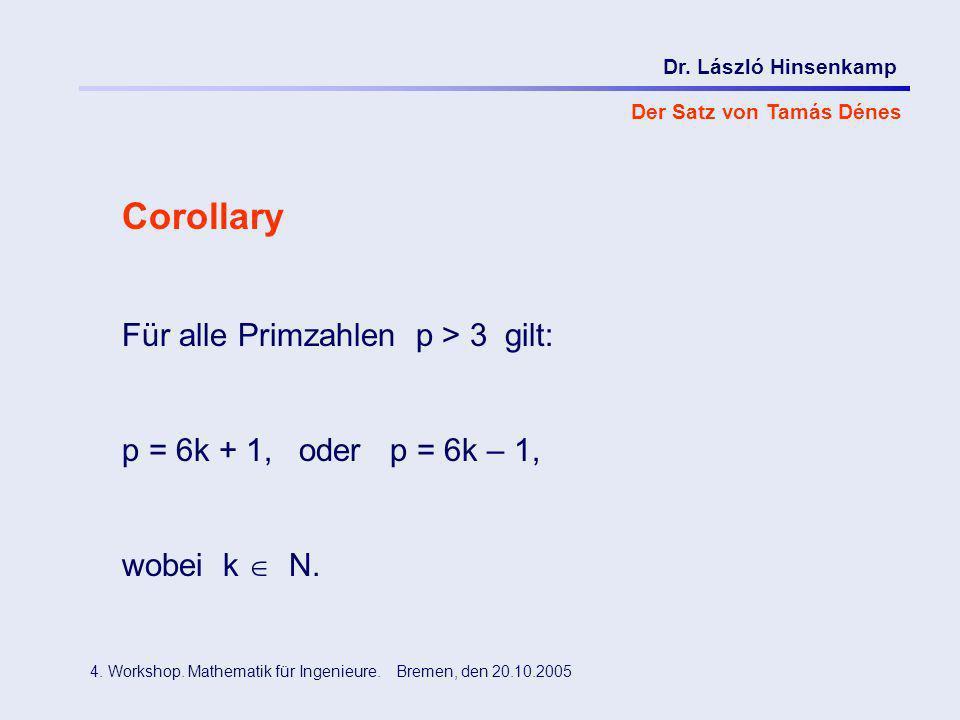 Dr. László Hinsenkamp 4. Workshop. Mathematik für Ingenieure. Bremen, den 20.10.2005 Der Satz von Tamás Dénes Corollary Für alle Primzahlen p > 3 gilt
