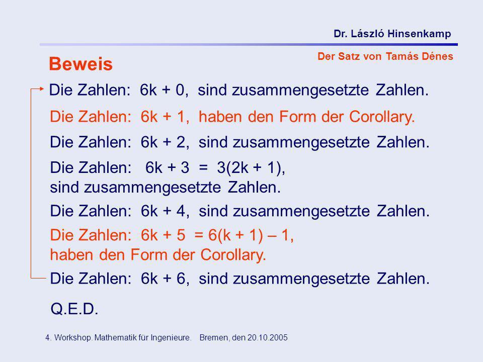Dr. László Hinsenkamp 4. Workshop. Mathematik für Ingenieure. Bremen, den 20.10.2005 Der Satz von Tamás Dénes Beweis Die Zahlen: 6k + 0, sind zusammen