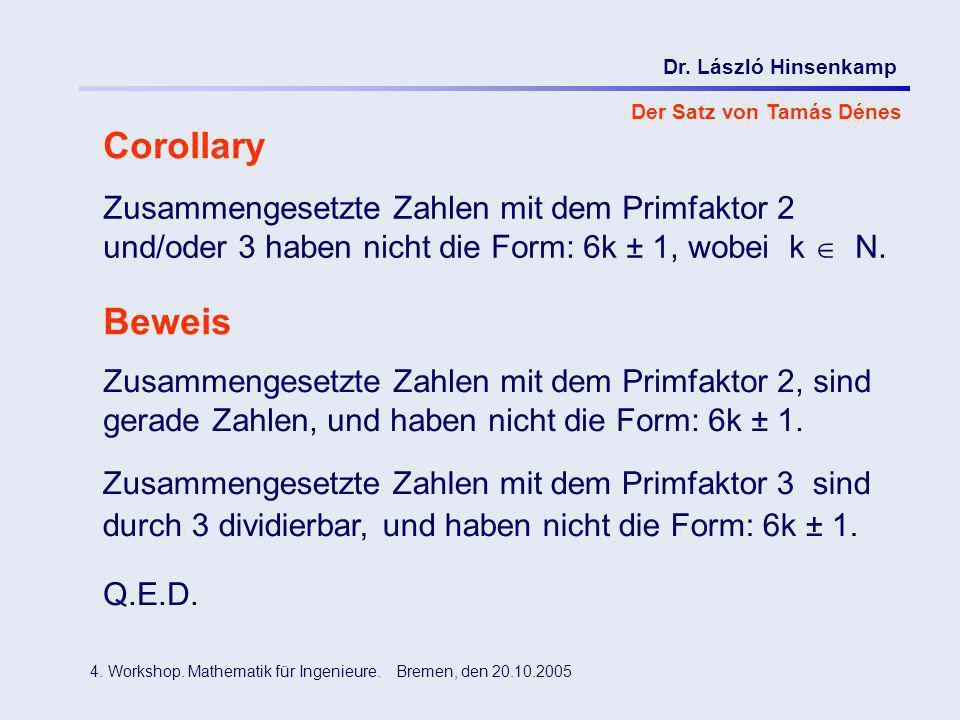Dr. László Hinsenkamp 4. Workshop. Mathematik für Ingenieure. Bremen, den 20.10.2005 Der Satz von Tamás Dénes Corollary Zusammengesetzte Zahlen mit de