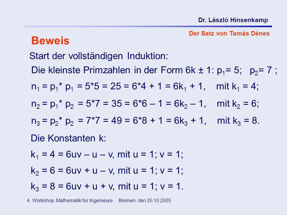 Dr. László Hinsenkamp 4. Workshop. Mathematik für Ingenieure. Bremen, den 20.10.2005 Der Satz von Tamás Dénes Beweis Die kleinste Primzahlen in der Fo