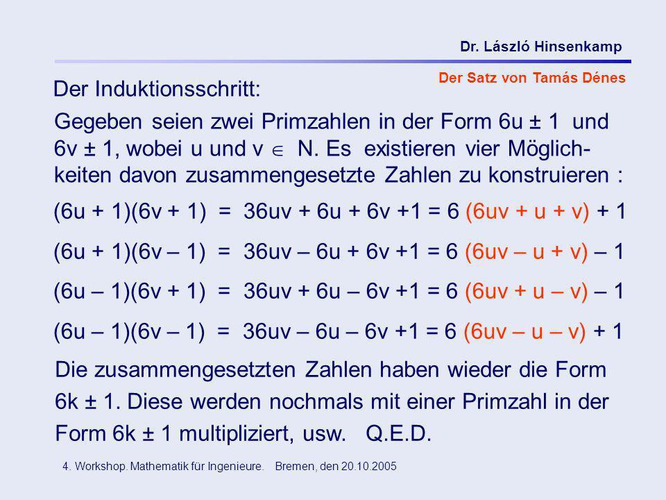 Dr. László Hinsenkamp 4. Workshop. Mathematik für Ingenieure. Bremen, den 20.10.2005 Der Satz von Tamás Dénes Gegeben seien zwei Primzahlen in der For