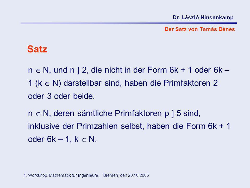 Dr. László Hinsenkamp 4. Workshop. Mathematik für Ingenieure. Bremen, den 20.10.2005 Der Satz von Tamás Dénes Satz n N, und n 2, die nicht in der Form