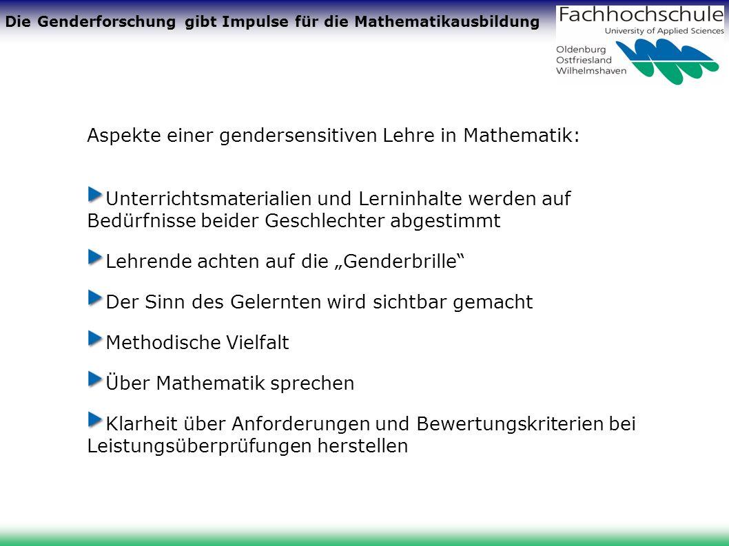 Die Genderforschung gibt Impulse für die Mathematikausbildung Aspekte einer gendersensitiven Lehre in Mathematik: Unterrichtsmaterialien und Lerninhal