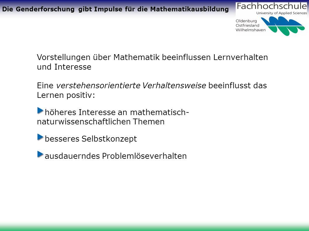 Die Genderforschung gibt Impulse für die Mathematikausbildung Vorstellungen über Mathematik beeinflussen Lernverhalten und Interesse Eine verstehensor