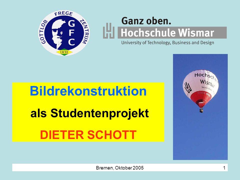 Bremen, Oktober 2005 1 Bildrekonstruktion als Studentenprojekt DIETER SCHOTT