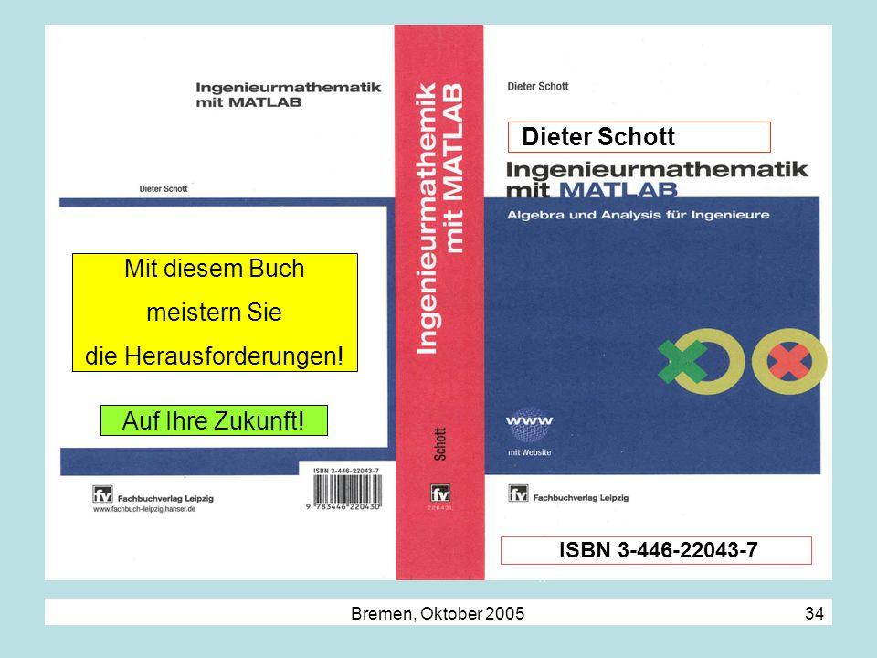 Bremen, Oktober 2005 34 ISSNISSN ISBN 3-446-22043-7 Dieter Schott Mit diesem Buch meistern Sie die Herausforderungen! Auf Ihre Zukunft!