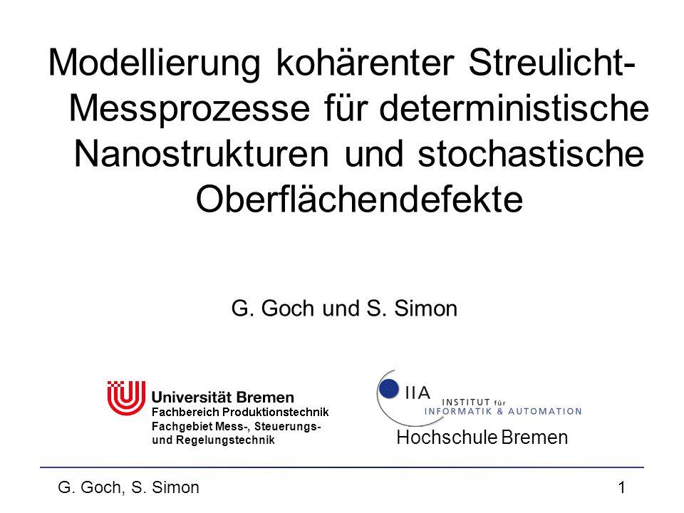 G. Goch, S. Simon1 G. Goch und S. Simon Modellierung kohärenter Streulicht- Messprozesse für deterministische Nanostrukturen und stochastische Oberflä