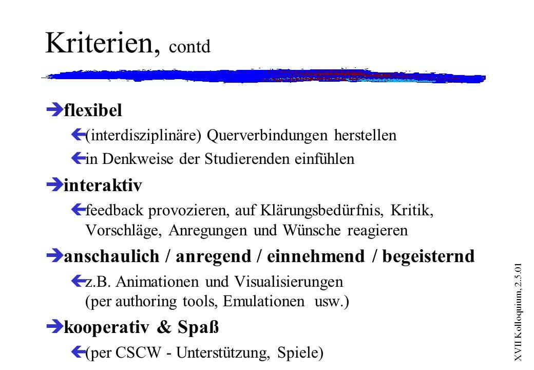 XVII Kolloquium, 2.5.01 Kriterien, contd èflexibel ç(interdisziplinäre) Querverbindungen herstellen çin Denkweise der Studierenden einfühlen èinterakt