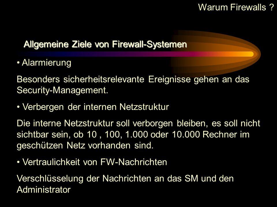 Warum Firewalls ? Allgemeine Ziele von Firewall-Systemen Kontrolle auf der Anwendungesebene Überprüfung auf korrupte Dateiinhalte oder Virensignaturen