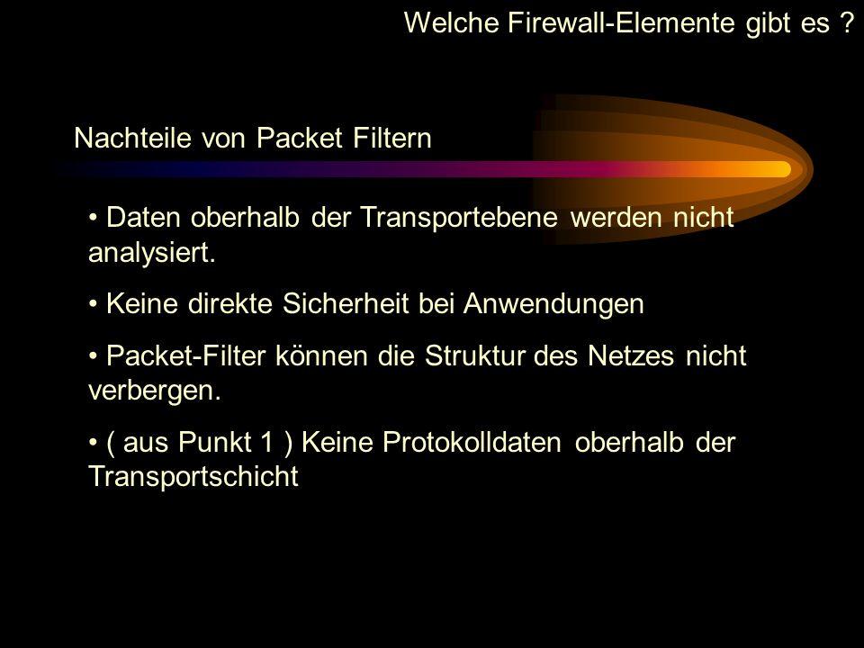 Welche Firewall-Elemente gibt es ? Vorteile von Packet Filtern Transparent & unsichtbar für die Benutzer ( Ausnahme Authentikation ist notwendig ) ein