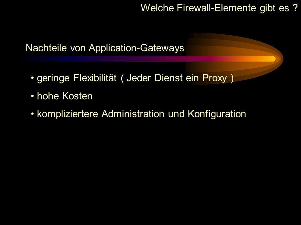 Welche Firewall-Elemente gibt es ? Vorteile von Application-Gateways Sicheres Designkonzept, da kleine, gut überprüfbare Module (Proxies) Alle Pakete