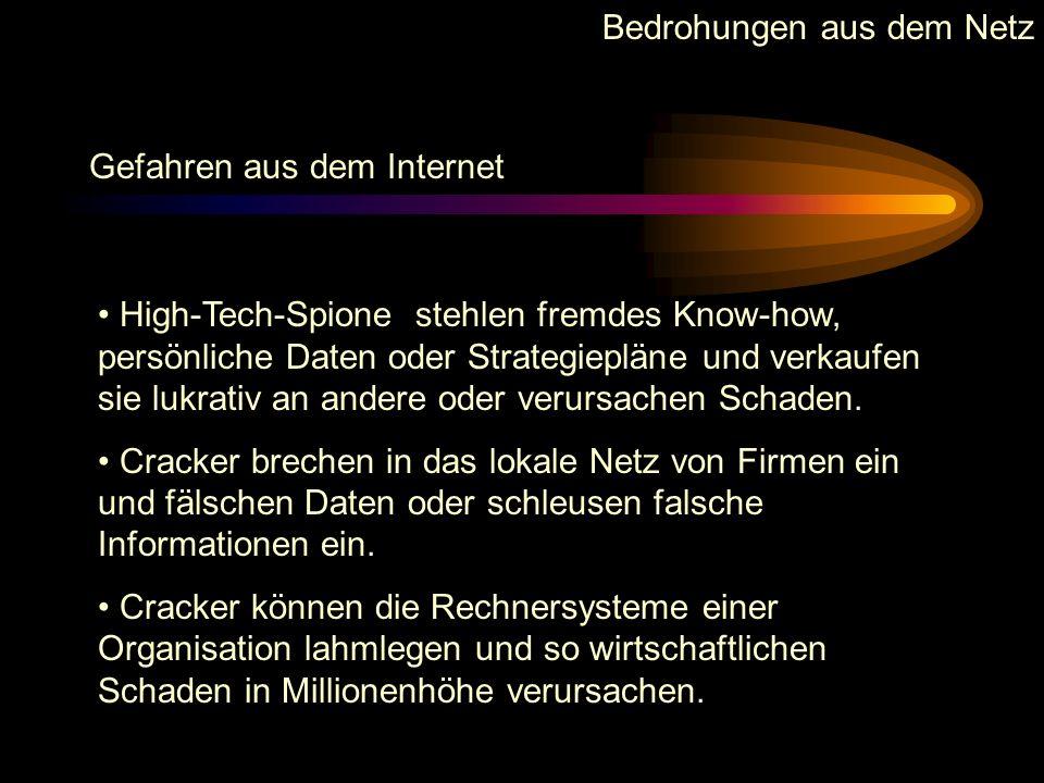 Bedrohungen aus dem Netz Merkmale des Internets Einfacher, kostengünstiger Zugang Einheitlicher Standard ( TCP / IP ) Weltweites Netz, shared infrastr