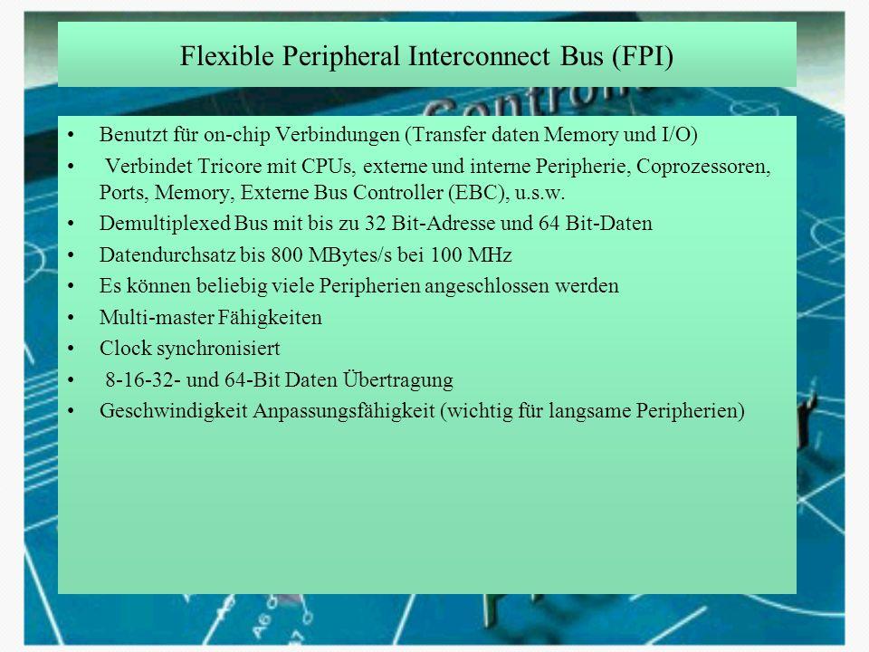 Flexible Peripheral Interconnect Bus (FPI) Benutzt für on-chip Verbindungen (Transfer daten Memory und I/O) Verbindet Tricore mit CPUs, externe und in