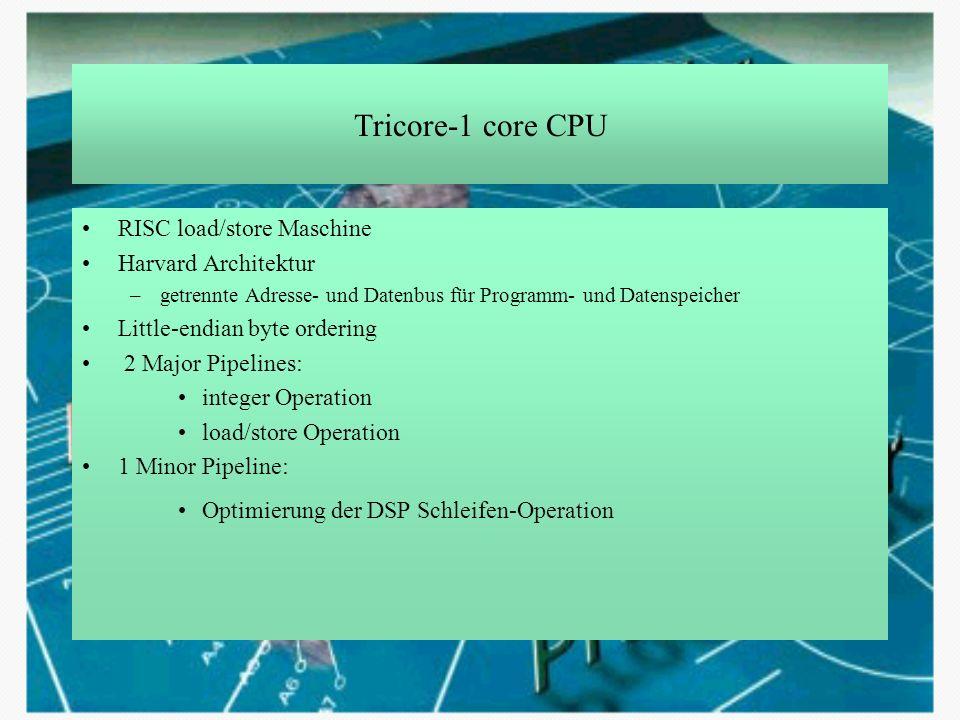 Tricore-1 core CPU RISC load/store Maschine Harvard Architektur –getrennte Adresse- und Datenbus für Programm- und Datenspeicher Little-endian byte or
