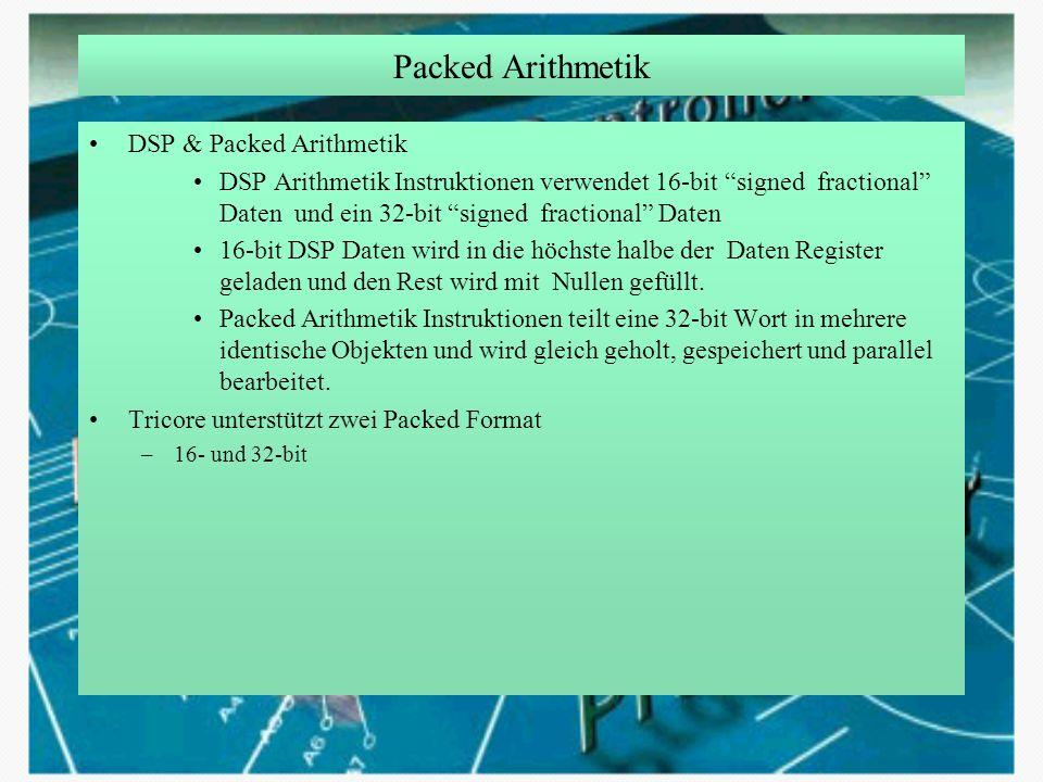 DSP & Packed Arithmetik DSP Arithmetik Instruktionen verwendet 16-bit signed fractional Daten und ein 32-bit signed fractional Daten 16-bit DSP Daten