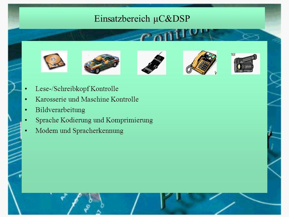 Einsatzbereich µC&DSP Lese-/Schreibkopf Kontrolle Karosserie und Maschine Kontrolle Bildverarbeitung Sprache Kodierung und Komprimierung Modem und Spr