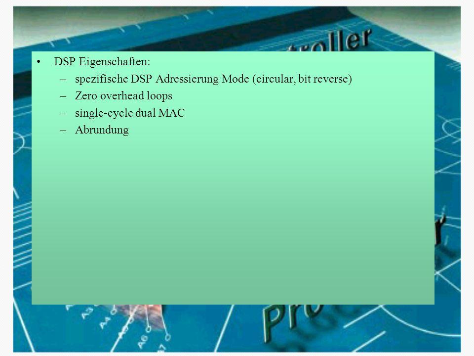 DSP Eigenschaften: –spezifische DSP Adressierung Mode (circular, bit reverse) –Zero overhead loops –single-cycle dual MAC –Abrundung