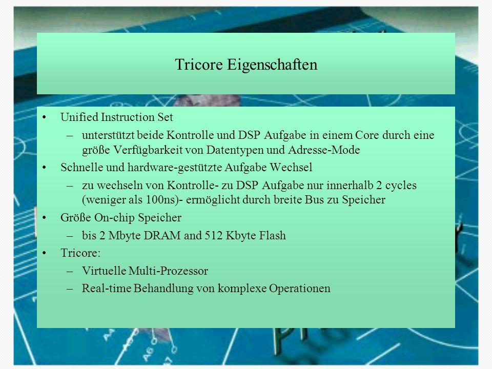 Tricore Eigenschaften Unified Instruction Set –unterstützt beide Kontrolle und DSP Aufgabe in einem Core durch eine größe Verfügbarkeit von Datentypen