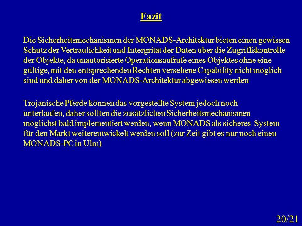 Fazit Die Sicherheitsmechanismen der MONADS-Architektur bieten einen gewissen Schutz der Vertraulichkeit und Intergrität der Daten über die Zugriffsko