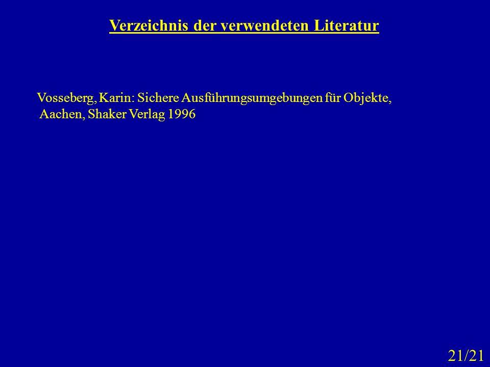 Verzeichnis der verwendeten Literatur Vosseberg, Karin: Sichere Ausführungsumgebungen für Objekte, Aachen, Shaker Verlag 1996 21/21