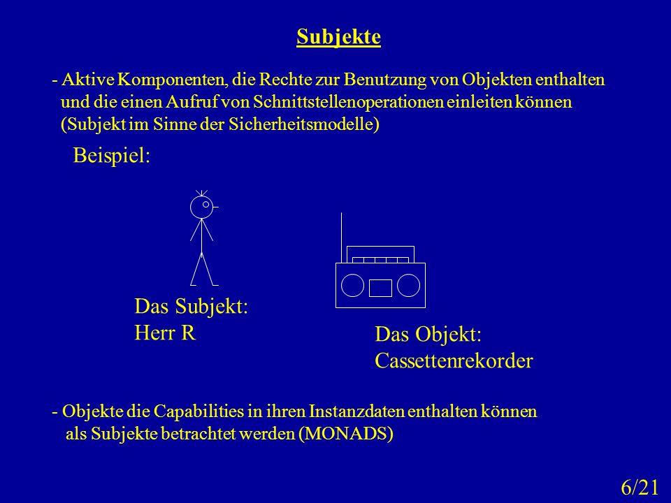 Subjekte - Aktive Komponenten, die Rechte zur Benutzung von Objekten enthalten und die einen Aufruf von Schnittstellenoperationen einleiten können (Su