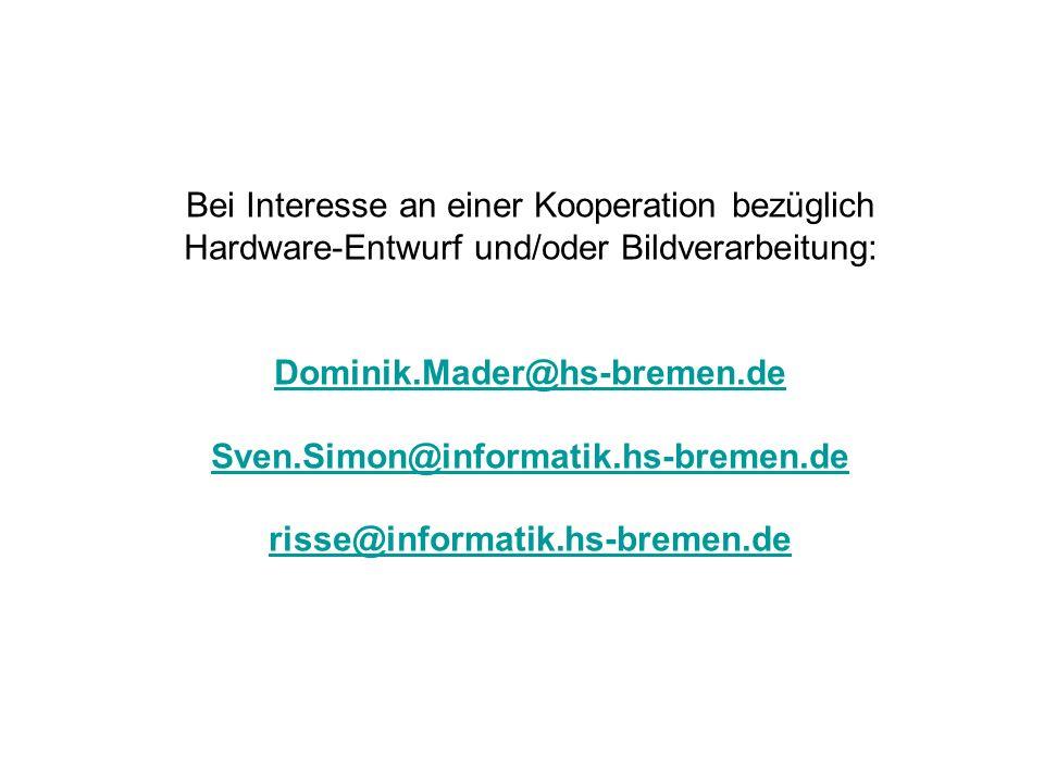 Bei Interesse an einer Kooperation bezüglich Hardware-Entwurf und/oder Bildverarbeitung: Dominik.Mader@hs-bremen.de Sven.Simon@informatik.hs-bremen.de