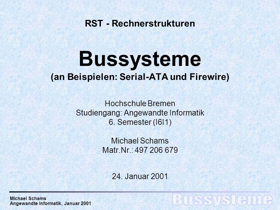 Michael Schams Angewandte Informatik, Januar 2001 RST - Rechnerstrukturen Bussysteme (an Beispielen: Serial-ATA und Firewire) Hochschule Bremen Studiengang: Angewandte Informatik 6.