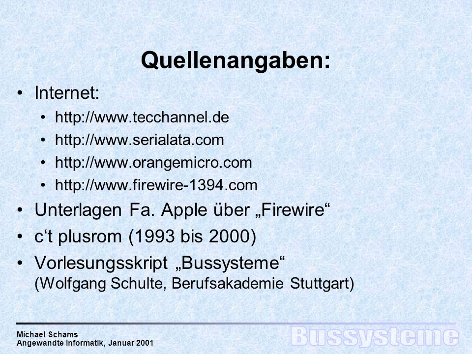 Michael Schams Angewandte Informatik, Januar 2001 Quellenangaben: Internet: http://www.tecchannel.de http://www.serialata.com http://www.orangemicro.com http://www.firewire-1394.com Unterlagen Fa.