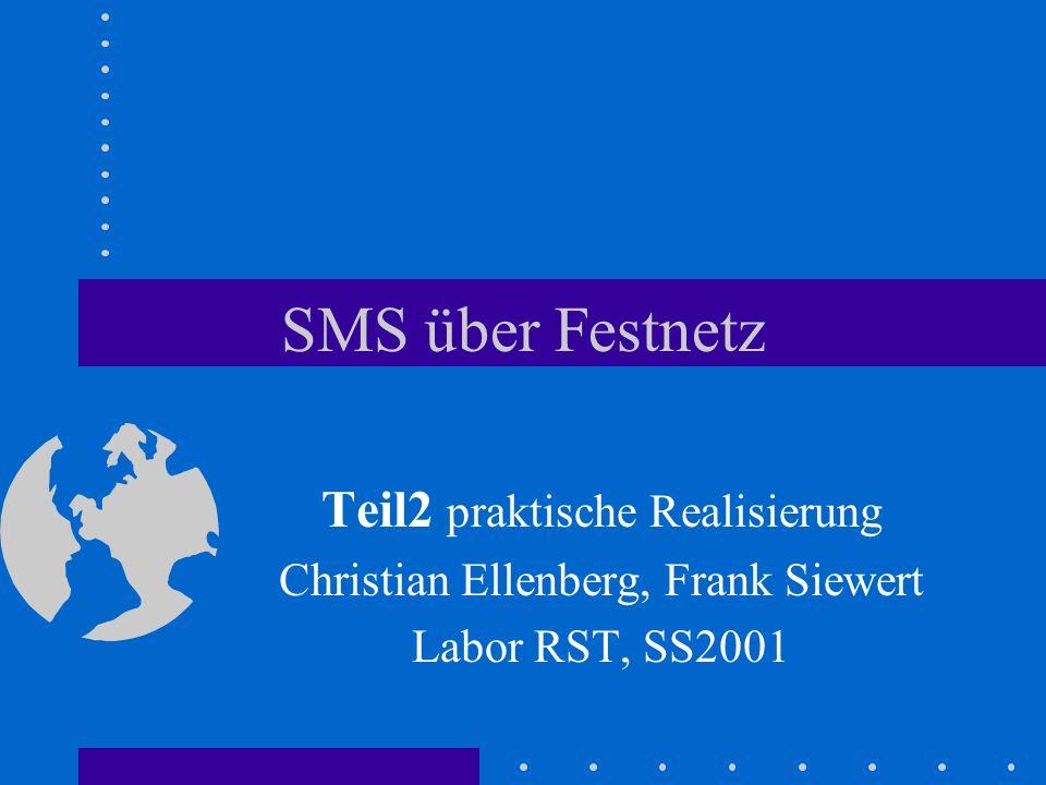 SMS über Festnetz Teil2 praktische Realisierung Christian Ellenberg, Frank Siewert Labor RST, SS2001