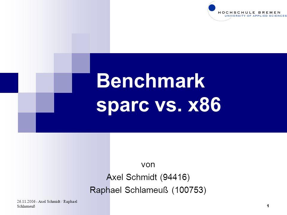 26.11.2006 - Axel Schmidt / Raphael Schlameuß1 Benchmark sparc vs. x86 von Axel Schmidt (94416) Raphael Schlameuß (100753)