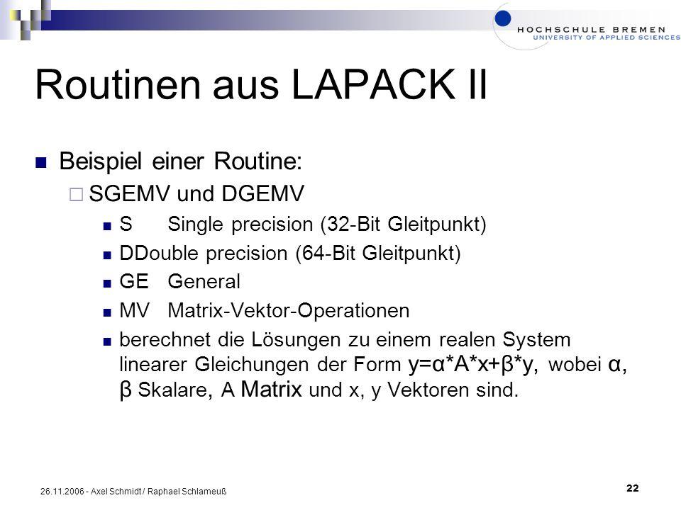 22 26.11.2006 - Axel Schmidt / Raphael Schlameuß Routinen aus LAPACK II Beispiel einer Routine: SGEMV und DGEMV SSingle precision (32-Bit Gleitpunkt)