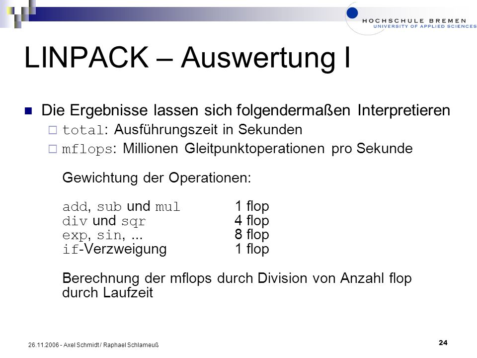 24 26.11.2006 - Axel Schmidt / Raphael Schlameuß LINPACK – Auswertung I Die Ergebnisse lassen sich folgendermaßen Interpretieren total : Ausführungsze