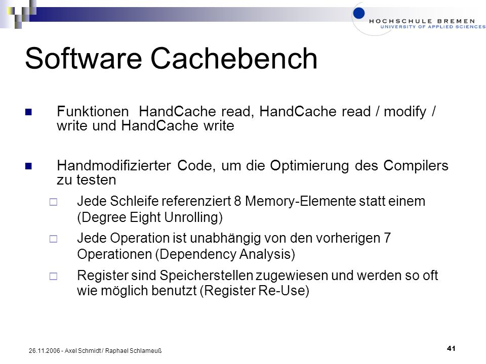 41 26.11.2006 - Axel Schmidt / Raphael Schlameuß Software Cachebench Funktionen HandCache read, HandCache read / modify / write und HandCache write Ha
