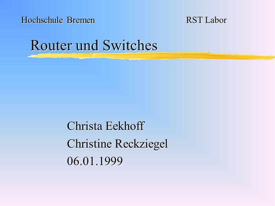 Router und Switches Christa Eekhoff Christine Reckziegel 06.01.1999 Hochschule Bremen RST Labor