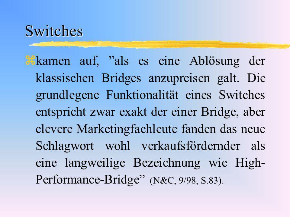 Switches zkamen auf, als es eine Ablösung der klassischen Bridges anzupreisen galt. Die grundlegene Funktionalität eines Switches entspricht zwar exak