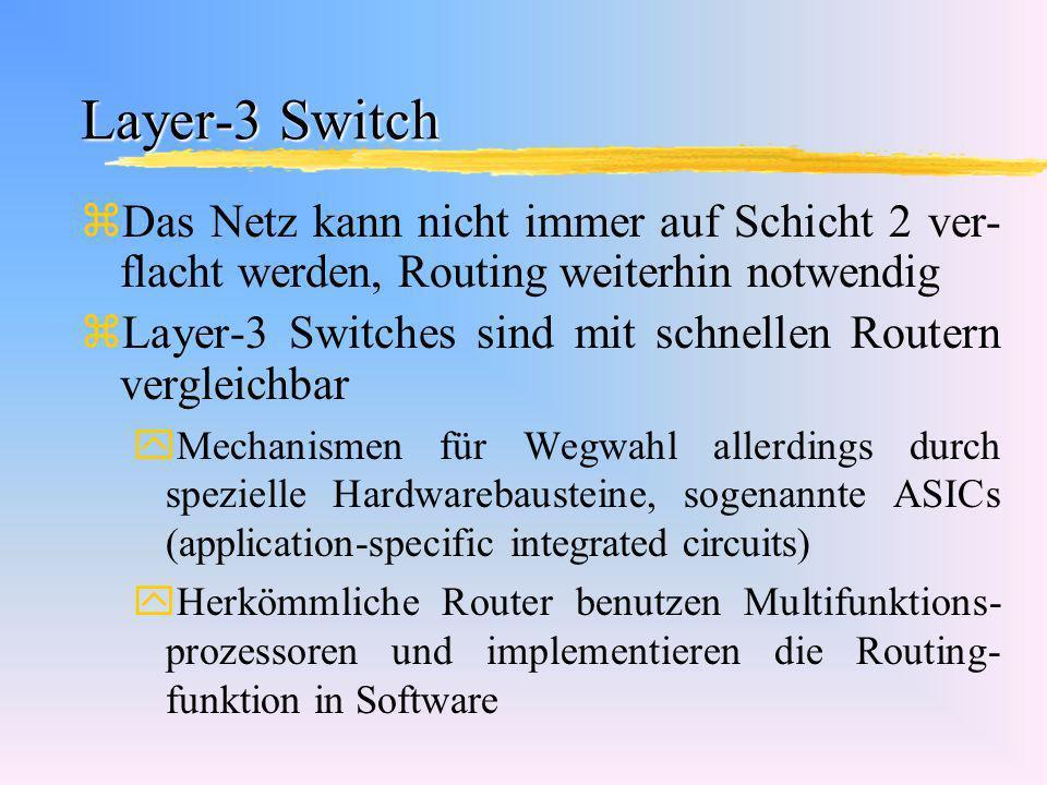 Layer-3 Switch zDas Netz kann nicht immer auf Schicht 2 ver- flacht werden, Routing weiterhin notwendig zLayer-3 Switches sind mit schnellen Routern v