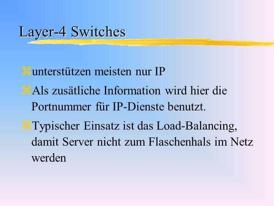 Layer-4 Switches zunterstützen meisten nur IP zAls zusätliche Information wird hier die Portnummer für IP-Dienste benutzt. zTypischer Einsatz ist das