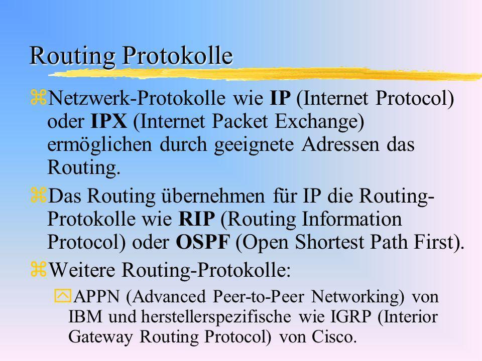 Routing Protokolle zNetzwerk-Protokolle wie IP (Internet Protocol) oder IPX (Internet Packet Exchange) ermöglichen durch geeignete Adressen das Routin