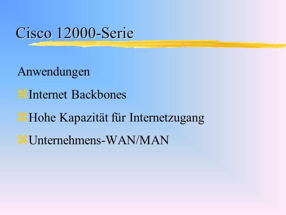 Cisco 12000-Serie Anwendungen zInternet Backbones zHohe Kapazität für Internetzugang zUnternehmens-WAN/MAN