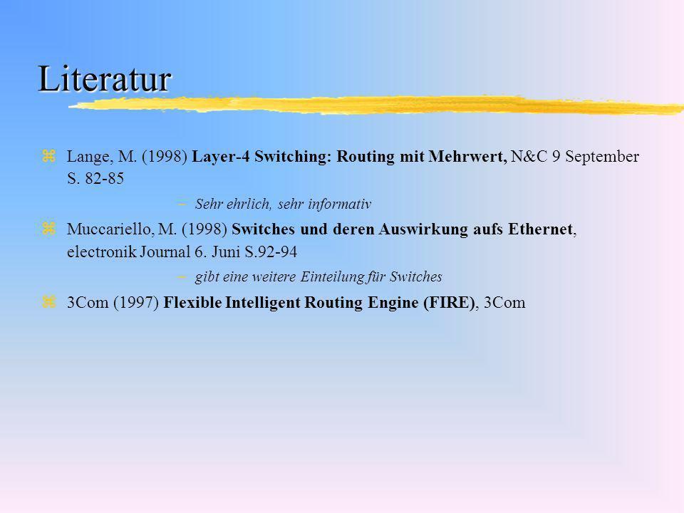 Literatur zLange, M. (1998) Layer-4 Switching: Routing mit Mehrwert, N&C 9 September S. 82-85 –Sehr ehrlich, sehr informativ zMuccariello, M. (1998) S