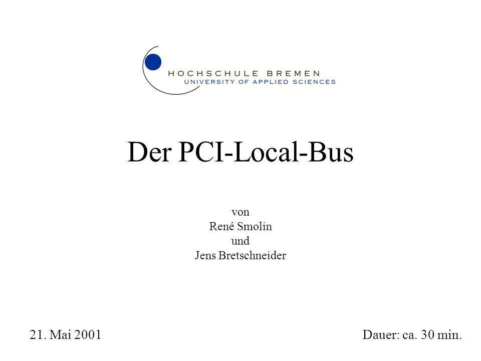 Der PCI-Local-Bus von René Smolin und Jens Bretschneider Dauer: ca. 30 min. 21. Mai 2001