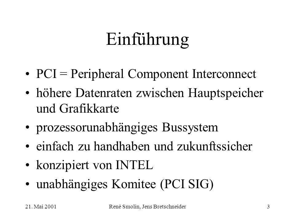 21. Mai 2001René Smolin, Jens Bretschneider3 Einführung PCI = Peripheral Component Interconnect höhere Datenraten zwischen Hauptspeicher und Grafikkar