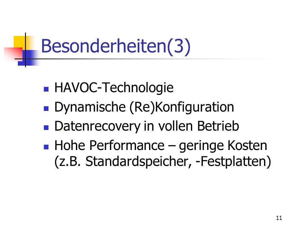 11 Besonderheiten(3) HAVOC-Technologie Dynamische (Re)Konfiguration Datenrecovery in vollen Betrieb Hohe Performance – geringe Kosten (z.B. Standardsp