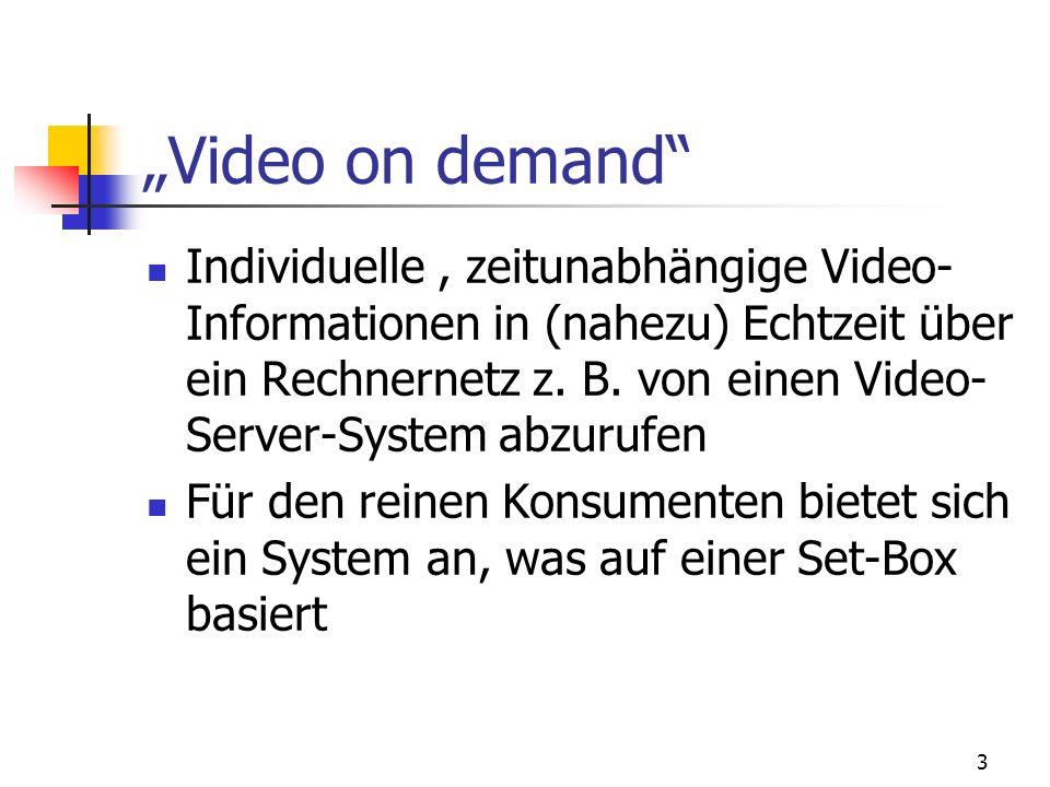 3 Video on demand Individuelle, zeitunabhängige Video- Informationen in (nahezu) Echtzeit über ein Rechnernetz z. B. von einen Video- Server-System ab