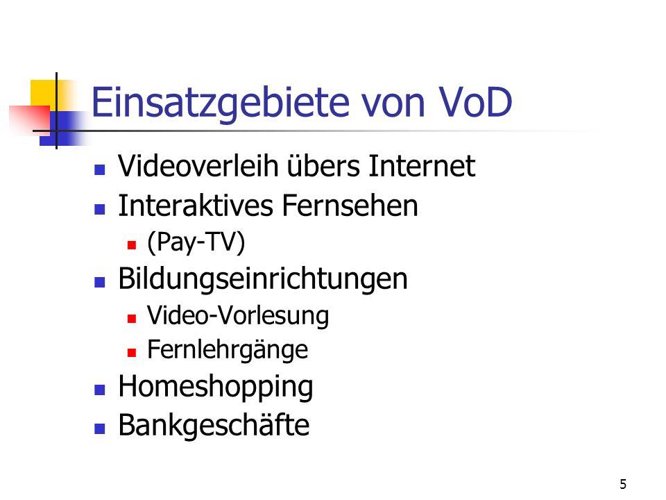 5 Einsatzgebiete von VoD Videoverleih übers Internet Interaktives Fernsehen (Pay-TV) Bildungseinrichtungen Video-Vorlesung Fernlehrgänge Homeshopping