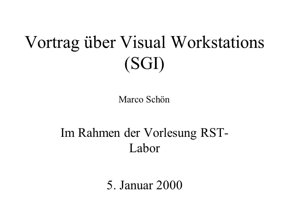 Vortrag über Visual Workstations (SGI) Im Rahmen der Vorlesung RST- Labor 5.